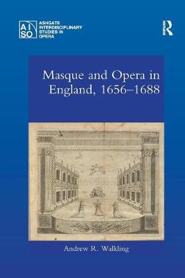 Masque and Opera in England, 1656-1688 by Andrew  R. Walkling