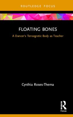 Floating Bones: A Dancer's Tensegretic Body as Teacher book