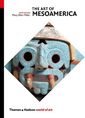 The Art of Mesoamerica: From Olmec to Aztec by Mary Ellen Miller