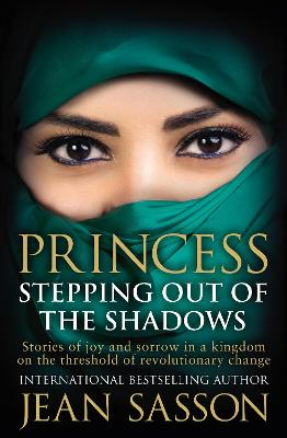 Princess: Stepping Out Of The Shadows by Jean Sasson
