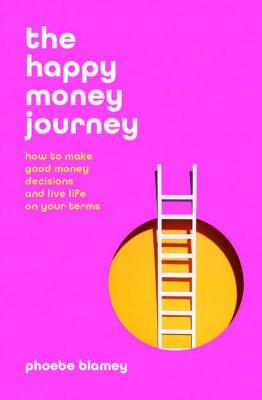 The Happy Money Journey: How to Make Good Money Decisions Nad Live Life on Your Terms book
