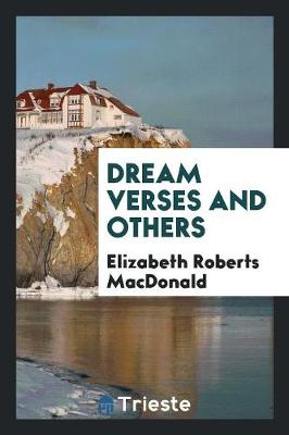 Dream Verses and Others by Elizabeth Roberts MacDonald
