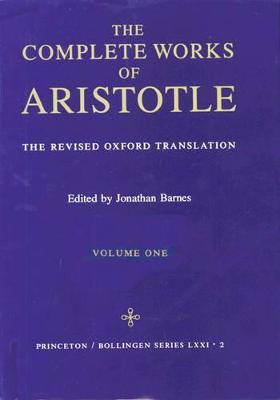 The The Complete Works of Aristotle Complete Works of Aristotle, Volume 1 Revised Oxford Translation v. 1 by Aristotle
