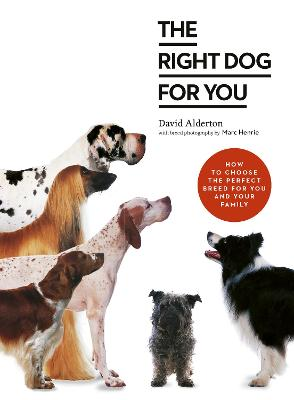 The Right Dog for You: How to choose the perfect breed for you and your family by David Alderton
