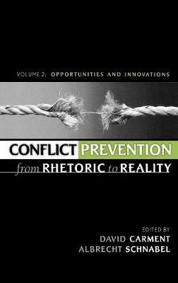 Conflict Prevention from Rhetoric to Reality Conflict Prevention from Rhetoric to Reality Opportunities and Innovations v. 2 by David Carment