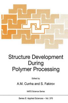 Structure Development During Polymer Processing Structure Development During Polymer Processing Proceedings of the NATO Advanced Study Institute on Structure Development in Processing for Polymer Property Enhancement, 17 May-28 1999, Caminha, Portugal by Antonio M. Cunha