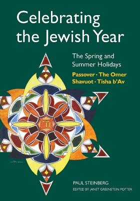 Celebrating the Jewish Year: The Spring and Summer Holidays by Paul Steinberg