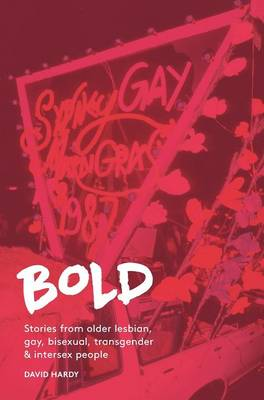 Bold: Stories from Older Lesbian, Gay, Bisexual, Transgender and Intersex People by David Hardy