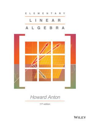 Elementary Linear Algebra, Eleventh Edition by Howard Anton