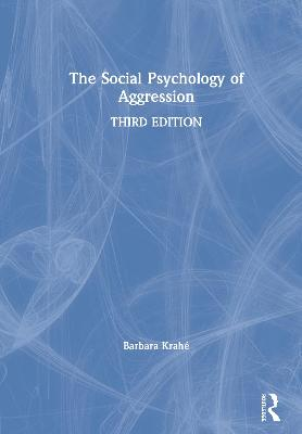 The The Social Psychology of Aggression: 3rd Edition by Barbara Krahe