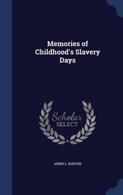 Memories of Childhood's Slavery Days by Annie L Burton