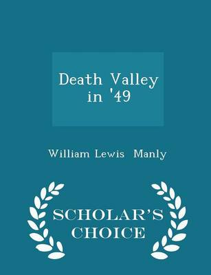 Death Valley in '49 - Scholar's Choice Edition by William Lewis Manly