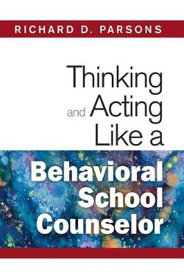 Thinking and Acting Like a Behavioral School Counselor by Richard D. Parsons