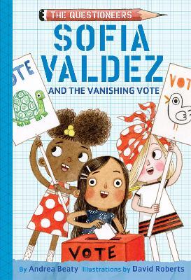 Sofia Valdez and the Vanishing Vote by Andrea Beaty