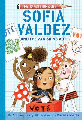 Sofia Valdez and the Vanishing Vote by Andrea Beaty