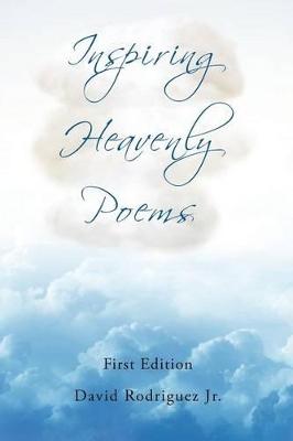 Inspiring Heavenly Poems by David Rodriguez Jr
