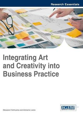 Integrating Art and Creativity into Business Practice by Giovanni Schiuma
