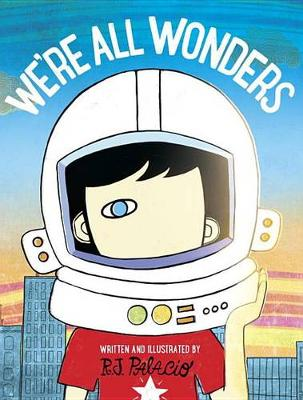 We're All Wonders by R J Palacio