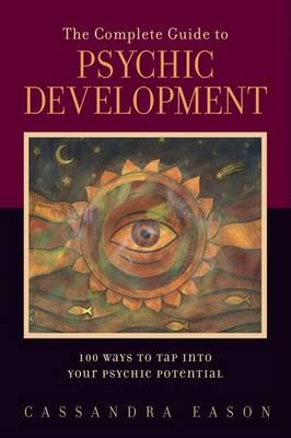 The Complete Guide to Psychic Development by Cassandra Eason