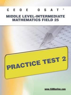 Ceoe Osat Middle Level-Intermediate Mathematics Field 25 Practice Test 2 by Sharon A Wynne