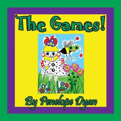 The Games! by Penelope Dyan