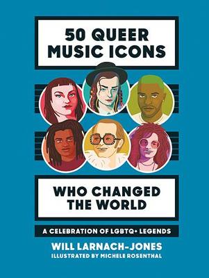 50 Queer Music Icons Who Changed the World by Will Larnach-Jones