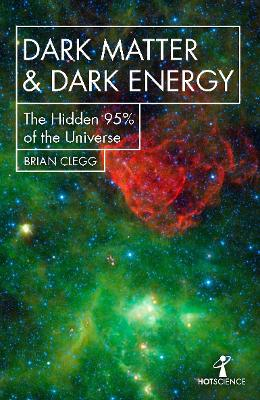 Dark Matter and Dark Energy: The Hidden 95% of the Universe by Brian Clegg