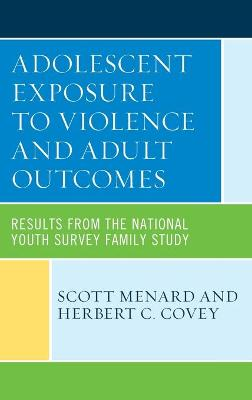Adolescent Exposure to Violence and Adult Outcomes: Results from the National Youth Survey Family Study book
