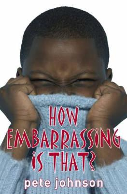 How Embarrassing is That? by Pete Johnson