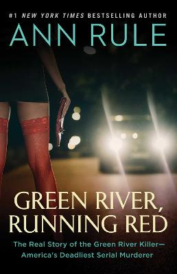 Green River, Running Red: The Real Story of the Green River Killer-America's Deadliest Serial Murderer by Ann Rule