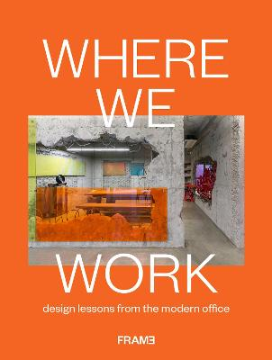 Where We Work: Design Lessons from the Modern Office by Ana Martins