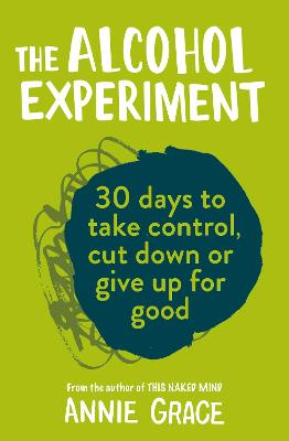 The Alcohol Experiment: how to take control of your drinking and enjoy being sober for good book