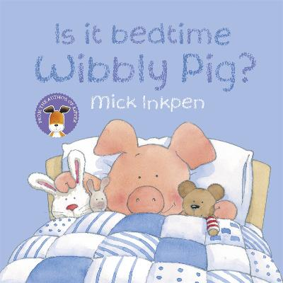 Wibbly Pig: Is It Bedtime Wibbly Pig? book