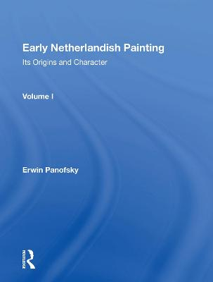 Early Netherlandish Painting, Vol. 1 by Erwin Panofsky