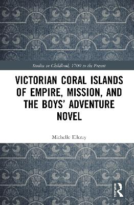 Victorian Coral Islands of Empire, Mission, and the Boys' Adventure Novel book