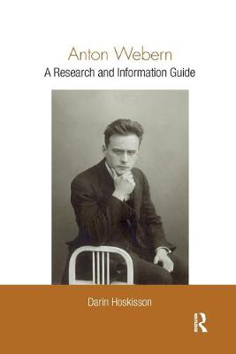 Anton Webern: A Research and Information Guide by Darin Hoskisson