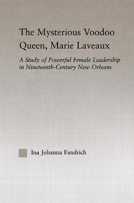 The Mysterious Voodoo Queen, Marie Laveaux by Ina J. Fandrich