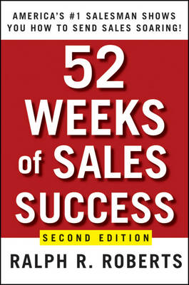52 Weeks of Sales Success by Ralph R. Roberts