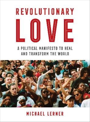 Revolutionary Love: A Political Manifesto to Heal and Transform the World by RABBI Michael Lerner