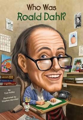 Who Was Roald Dahl? by True Kelley