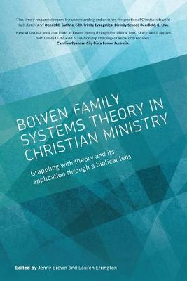 Bowen Family Systems Theory in Christian Ministry: Grappling with Theory and Its Application Through a Biblical Lens by Jenny Brown