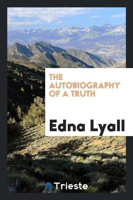 The Autobiography of a Truth by Edna Lyall