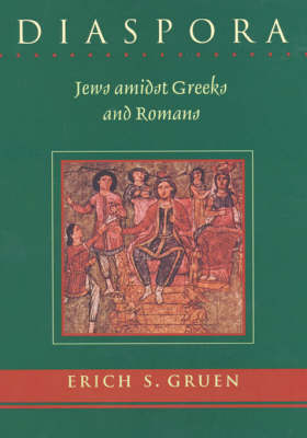 Diaspora: Jews Amidst Greeks and Romans by Erich S. Gruen