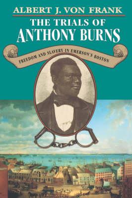 The Trials of Anthony Burns by Albert J. von Frank