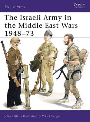 The Israeli Army in the Middle East Wars, 1948-73 by John Laffin