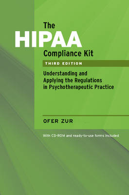 The HIPAA Compliance Kit: Understanding and Applying the Regulations in Psychotherapeutic Practice by Ofer Zur
