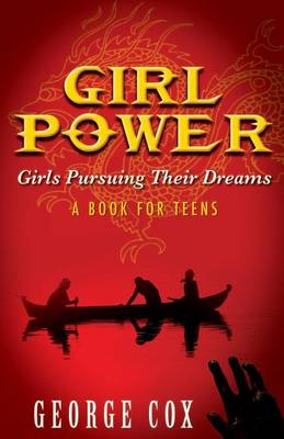 Girl Power Girls Pursuing Their Dreams a Book for Teens by George Cox