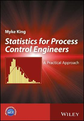 Statistics for Process Control Engineers: A Practical Approach by Myke King