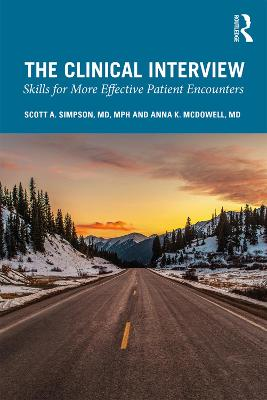The Clinical Interview: Skills for More Effective Patient Encounters by Scott A. Simpson