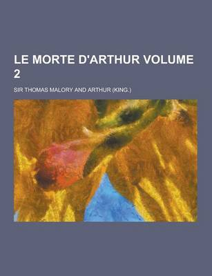 Le Morte D'Arthur Volume 2 by Sir Thomas Malory